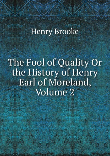 Henry Brooke The Fool of Quality Or the History of Henry Earl of Moreland, Volume 2 fool s quest book 2 of the fitz and the fool trilogy