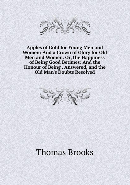 Thomas Brooks Apples of Gold for Young Men and Women: And a Crown of Glory for Old Men and Women. Or, the Happiness of Being Good Betimes: And the Honour of Being . Answered, and the Old Man.s Doubts Resolved luxurious rhinestone crown brooch for women