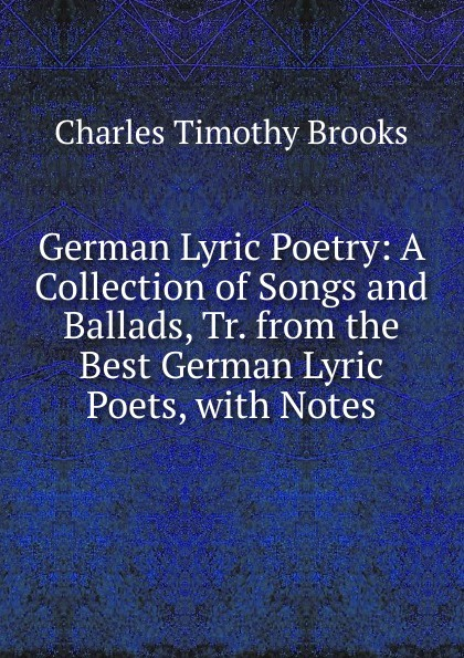 Charles Timothy Brooks German Lyric Poetry: A Collection of Songs and Ballads, Tr. from the Best German Lyric Poets, with Notes купальник lyric lyric ly006ewfeny6