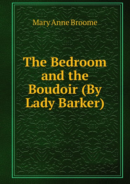 Фото - Mary Anne Broome The Bedroom and the Boudoir (By Lady Barker). mary wilson anne the c e o and the secret heiress