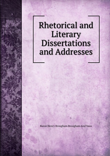 Henry Brougham Rhetorical and Literary Dissertations Addresses