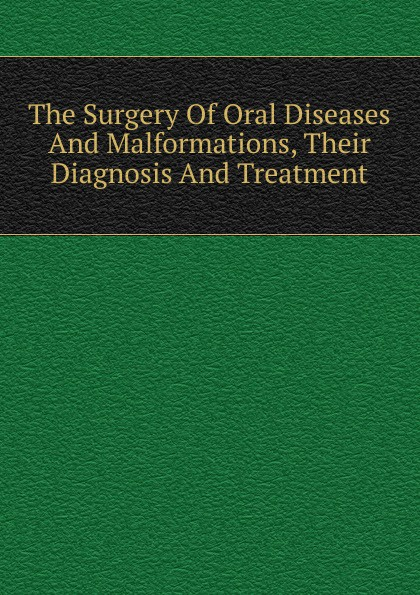 лучшая цена The Surgery Of Oral Diseases And Malformations, Their Diagnosis And Treatment