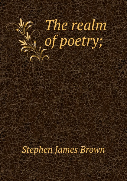Stephen James Brown The realm of poetry; james stephen the right honourable sir james stephen