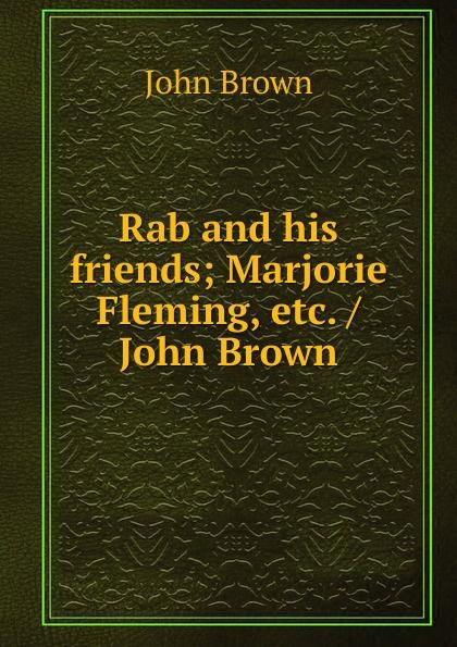 John Brown Rab and his friends; Marjorie Fleming, etc. /