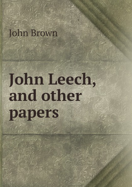 John Brown Leech, and other papers