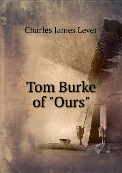 Lever Charles James Tom Burke of Ours lever charles james 1806 1872 tom burke of ours volume 2