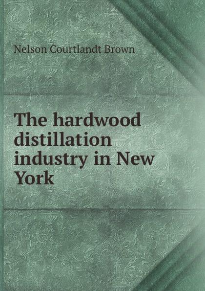 Nelson Courtlandt Brown The hardwood distillation industry in New York