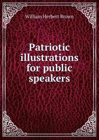 William Herbert Brown Patriotic illustrations for public speakers