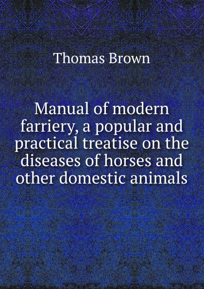Thomas Brown Manual of modern farriery, a popular and practical treatise on the diseases of horses and other domestic animals manual grape pendant personality fashion popular long earrings