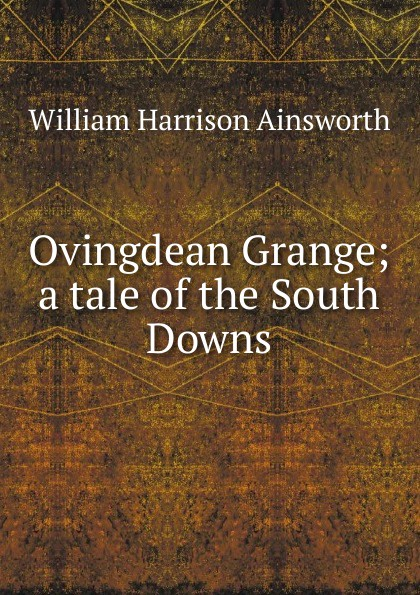 Ainsworth William Harrison Ovingdean Grange; a tale of the South Downs цена в Москве и Питере