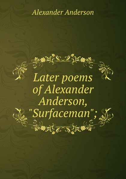 Alexander Anderson Later poems of Alexander Anderson,
