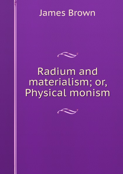 James Brown Radium and materialism; or, Physical monism james brown james brown night train colour