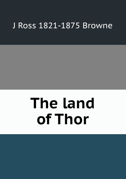 J Ross 1821-1875 Browne The land of Thor