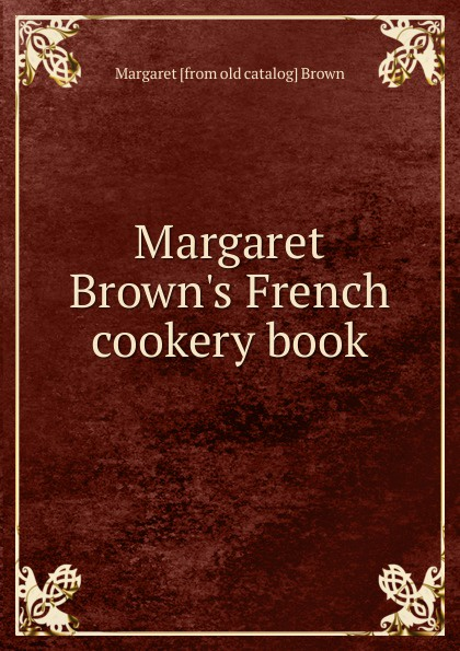 Margaret [from old catalog] Brown Margaret Brown.s French cookery book catalog blue book