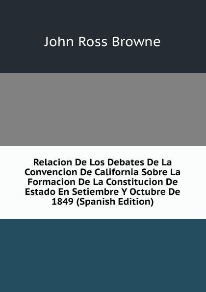 John Ross Browne Relacion De Los Debates De La Convencion De California Sobre La Formacion De La Constitucion De Estado En Setiembre Y Octubre De 1849 (Spanish Edition) беруши трэвелдрим силиконовые защита от воды 4 2пары