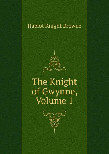 Hablot Knight Browne The Knight of Gwynne, Volume 1 цена в Москве и Питере