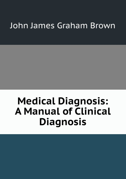 John James Graham Brown Medical Diagnosis: A Manual of Clinical Diagnosis bower john graham on patrol