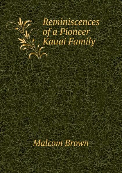 цена на Malcom Brown Reminiscences of a Pioneer Kauai Family