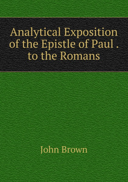 лучшая цена John Brown Analytical Exposition of the Epistle of Paul . to the Romans