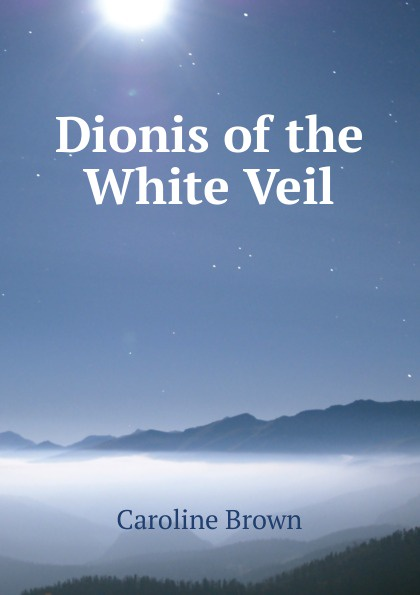 Caroline Brown Dionis of the White Veil бра dionis 89898