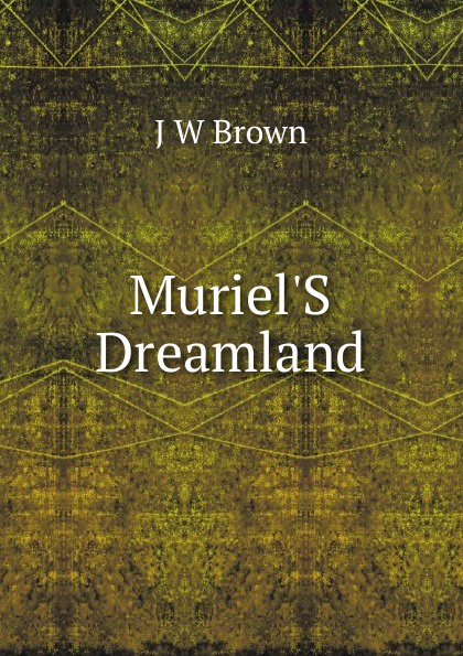 J W Brown Muriel.S Dreamland j keith brown towardations