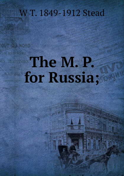 Фото - W T. 1849-1912 Stead The M. P. for Russia; m 30 t