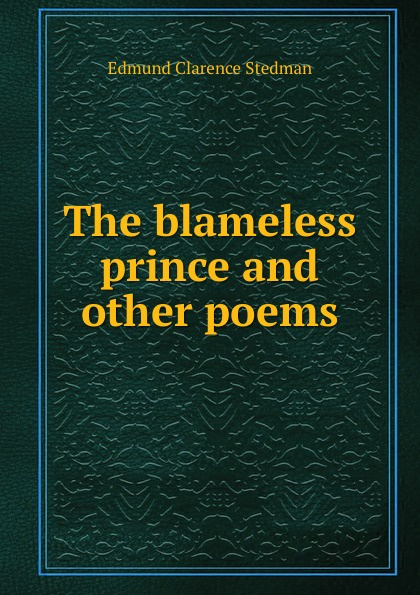 Edmund Clarence Stedman The blameless prince and other poems цена