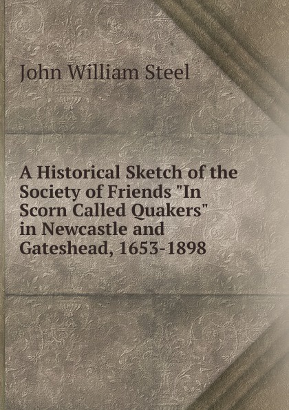 цены на John William Steel A Historical Sketch of the Society of Friends