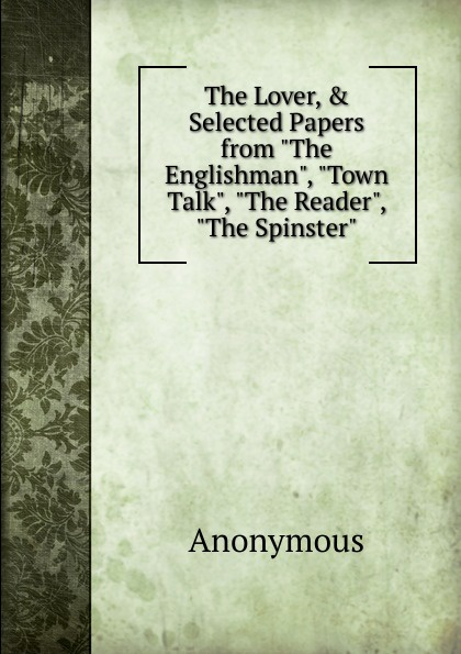 M. labbé Trochon The Lover, . Selected Papers from Englishman, Town Talk, Reader, Spinster