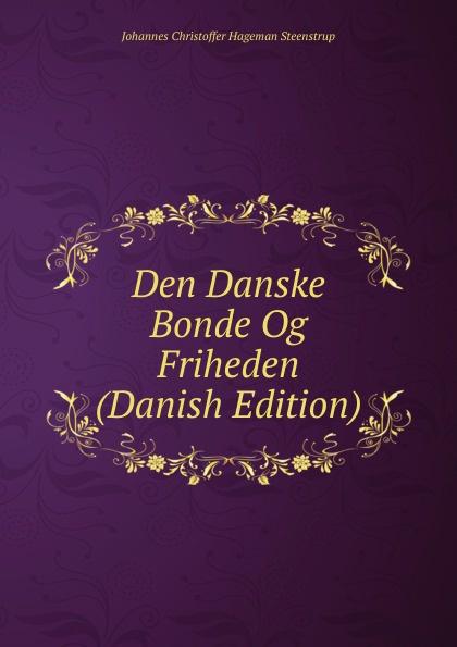 Johannes Christoffer Hageman Steenstrup Den Danske Bonde Og Friheden (Danish Edition)