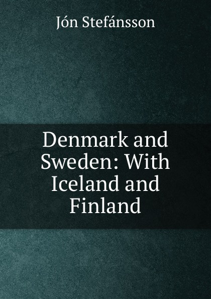 Jón Stefánsson Denmark and Sweden: With Iceland and Finland nordic childhoods and early education philosophy research policy and practice in denmark finland iceland norway and sweden pb