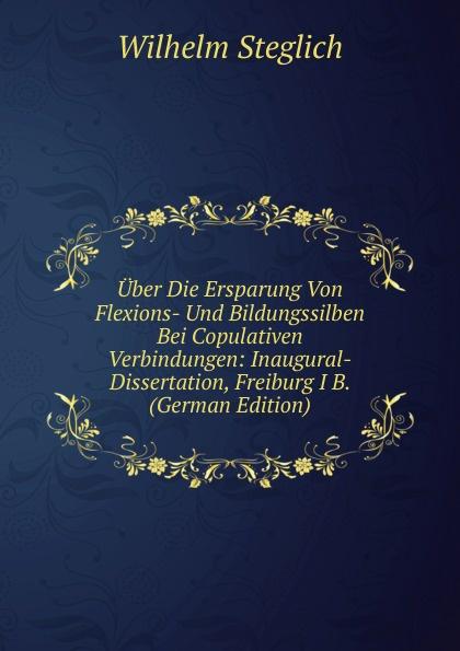 купить Wilhelm Steglich Uber Die Ersparung Von Flexions- Und Bildungssilben Bei Copulativen Verbindungen: Inaugural-Dissertation, Freiburg I B. (German Edition) дешево
