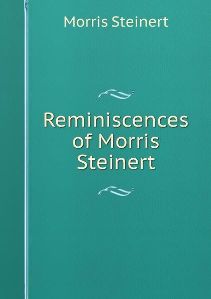 Morris Steinert Reminiscences of Morris Steinert цена в Москве и Питере