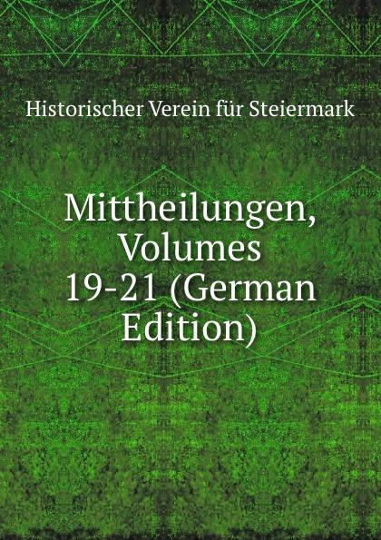 Historischer Verein für Steiermark Mittheilungen, Volumes 19-21 (German Edition) historischer verein für steiermark mittheilungen volumes 3 4 german edition