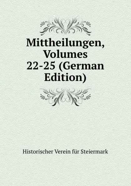 Historischer Verein für Steiermark Mittheilungen, Volumes 22-25 (German Edition) historischer verein für steiermark mittheilungen volumes 3 4 german edition
