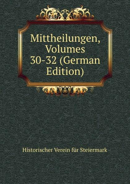 Historischer Verein für Steiermark Mittheilungen, Volumes 30-32 (German Edition) historischer verein für steiermark mittheilungen volumes 3 4 german edition