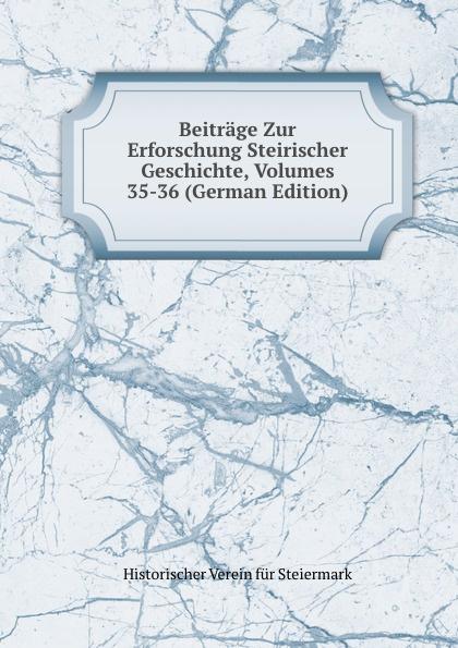 Historischer Verein für Steiermark Beitrage Zur Erforschung Steirischer Geschichte, Volumes 35-36 (German Edition) historischer verein für steiermark mittheilungen volumes 3 4 german edition