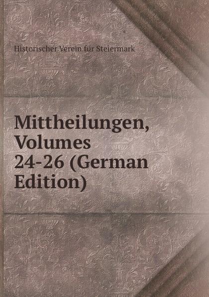 Historischer Verein für Steiermark Mittheilungen, Volumes 24-26 (German Edition) historischer verein für steiermark mittheilungen volumes 3 4 german edition