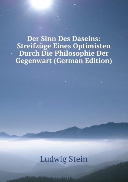 Ludwig Stein Der Sinn Des Daseins: Streifzuge Eines Optimisten Durch Die Philosophie Der Gegenwart (German Edition) katrin strauß die diktatur der optimisten