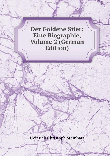 Heinrich Christoph Steinhart Der Goldene Stier: Eine Biographie, Volume 2 (German Edition) der goldene ring