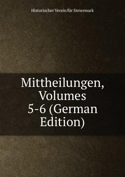Historischer Verein für Steiermark Mittheilungen, Volumes 5-6 (German Edition) historischer verein für steiermark mittheilungen volumes 3 4 german edition