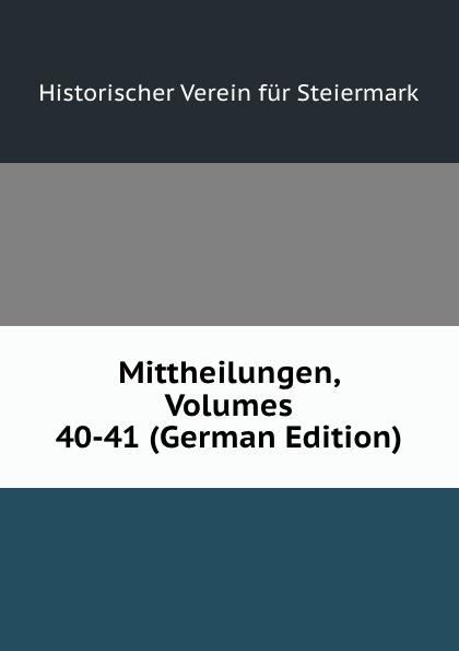 Historischer Verein für Steiermark Mittheilungen, Volumes 40-41 (German Edition) historischer verein für steiermark mittheilungen volumes 3 4 german edition