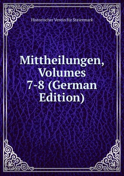 Historischer Verein für Steiermark Mittheilungen, Volumes 7-8 (German Edition) historischer verein für steiermark mittheilungen volumes 3 4 german edition