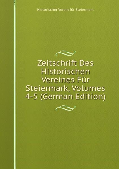 Historischer Verein für Steiermark Zeitschrift Des Historischen Vereines Fur Steiermark, Volumes 4-5 (German Edition) historischer verein für steiermark mittheilungen volumes 3 4 german edition