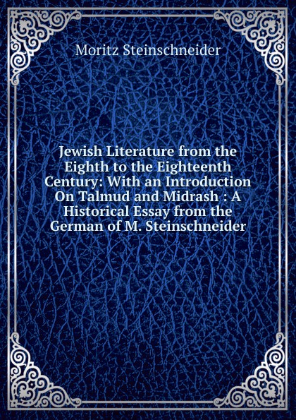 Moritz Steinschneider Jewish Literature from the Eighth to the Eighteenth Century: With an Introduction On Talmud and Midrash : A Historical Essay from the German of M. Steinschneider moritz thomsen my two wars with an introduction by page stegner