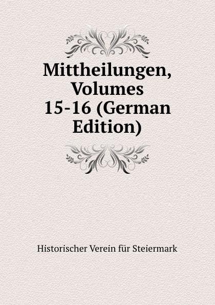 Historischer Verein für Steiermark Mittheilungen, Volumes 15-16 (German Edition) historischer verein für steiermark mittheilungen volumes 3 4 german edition