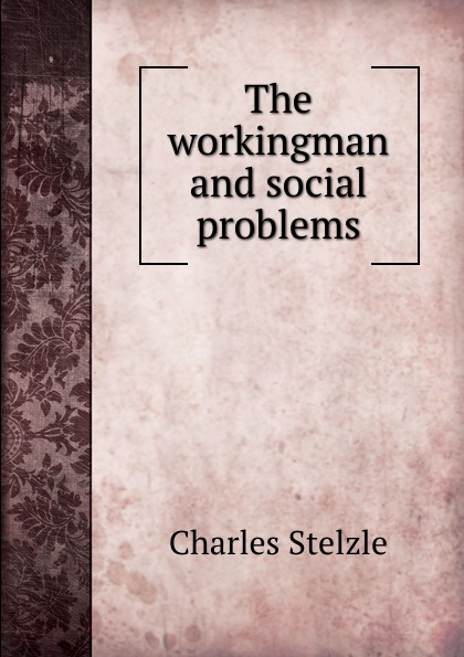 Charles Stelzle The workingman and social problems charles manski identification problems in the social sciences paper