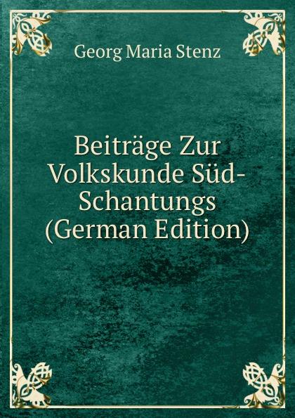 Georg Maria Stenz Beitrage Zur Volkskunde Sud-Schantungs (German Edition) georg holz beitrage zur deutschen altertumskunde german edition