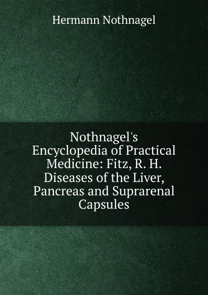 лучшая цена Hermann Nothnagel Nothnagel.s Encyclopedia of Practical Medicine: Fitz, R. H. Diseases of the Liver, Pancreas and Suprarenal Capsules