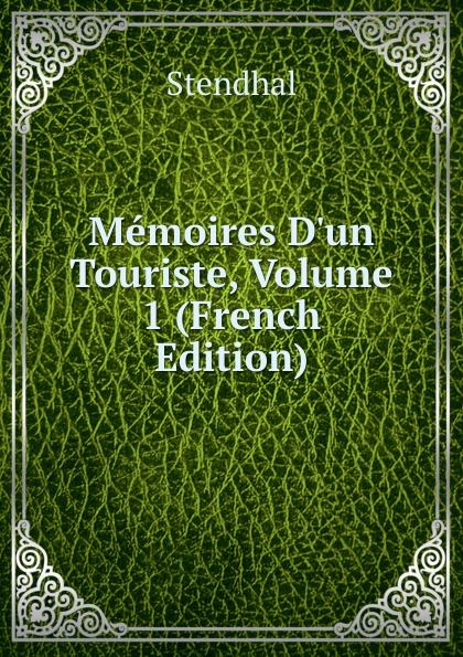 Stendhal Memoires D.un Touriste, Volume 1 (French Edition) memoires d un touriste том ii